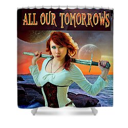 All Our Tomorrows Shower Curtain