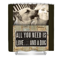 Shower Curtain featuring the digital art All You Need Is A Dog by Kathy Tarochione