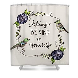 Always Be Kind To Yourself Shower Curtain by Elizabeth Robinette Tyndall