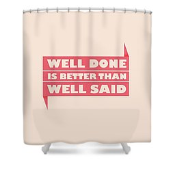Well Done Is Better Than Well Said -  Benjamin Franklin Inspirational Quotes Poster Shower Curtain by Lab No 4 - The Quotography Department