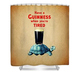 Guinness When You're Tired Shower Curtain by Mark Rogan