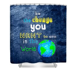 Be The Change You Want To See In The World Shower Curtain by Mark E Tisdale