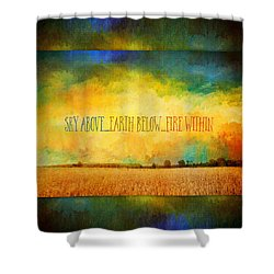 Sky Above Earth Below Fire Within Quote Farmland Landscape Shower Curtain