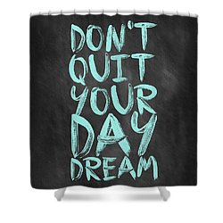 Don't Quite Your Day Dream Inspirational Quotes Poster Shower Curtain