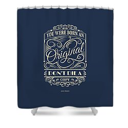 You Were Born An Original Motivational Quotes Poster Shower Curtain by Lab No 4