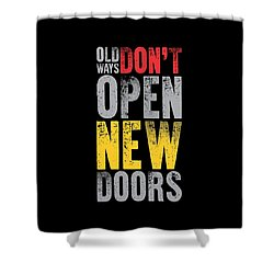 Old Ways Don't Open New Doors Gym Quotes Poster Shower Curtain