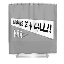 Ignorance Is A Wall Shower Curtain