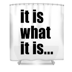 Shower Curtain featuring the photograph It Is What It Is On Black Text by Bruce Stanfield