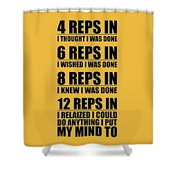 12 Reps In I Relaized I Could Do Anthing I Put My Mind Gym Quotes Poster Shower Curtain
