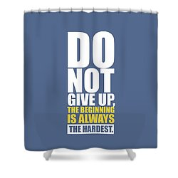 Do Not Give Up Gym Quotes Poster Shower Curtain