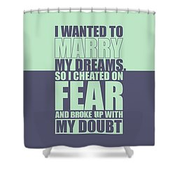 I Wanted To Marry My Dreams Gym Quotes Poster Shower Curtain