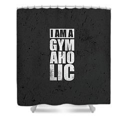 I Am A Gym Aholic Gym Motivational Quotes Poster Shower Curtain