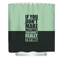 If You Donot Make Mistakes You Arenot Really Trying Gym Motivational Quotes Poster Shower Curtain