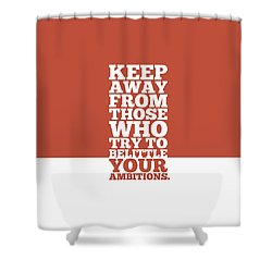 Keep Away From Those Who Try To Belittle Your Ambitions Gym Motivational Quotes Poster Shower Curtain