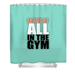 Leave It All In The Gym Inspirational Quotes Poster Shower Curtain
