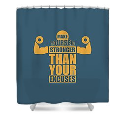 Make Yourself Stronger Than Your Excuses Gym Motivational Quotes Poster Shower Curtain