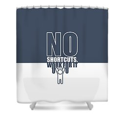 No Shortcuts Work For It Gym Motivational Quotes Poster Shower Curtain