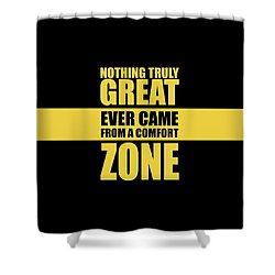 Nothing Great Ever Came From A Comfort Zone Life Inspirational Quotes Poster Shower Curtain