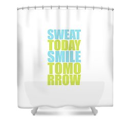 Sweat Today Smile Tomorrow Motivational Quotes Shower Curtain