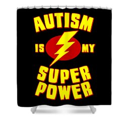 Autism Is My Superpower Shower Curtain