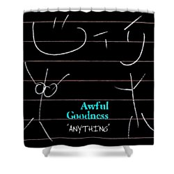 Awful Goodness - Anything Shower Curtain