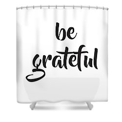 Be Grateful Shower Curtain
