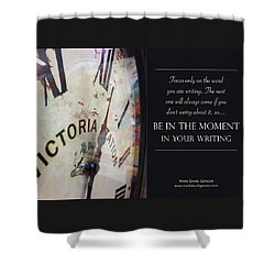 Be In The Moment In Your Writing Shower Curtain by Mark David Gerson
