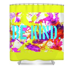Be Kind Shower Curtain by Toni Hopper