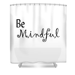 Be Mindful Shower Curtain by Kerri Mortenson
