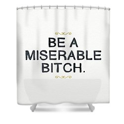 Be Miserable- Art By Linda Woods Shower Curtain
