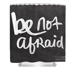 Be Not Afraid Shower Curtain by Linda Woods