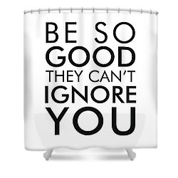 Be So Good They Can't Ignore You - Minimalist Print - Typography - Quote Poster Shower Curtain