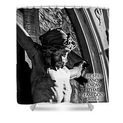 Be Still And Know That I Am God  Psalms 46 10 Shower Curtain