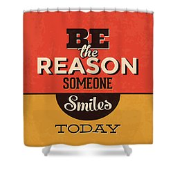 Be The Reason Someone Smiles Today Shower Curtain by Naxart Studio