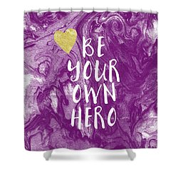 Be Your Own Hero - Inspirational Art By Linda Woods Shower Curtain by Linda Woods