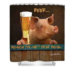 Beer... Because You Can't Drink Bacon... Shower Curtain by Will Bullas