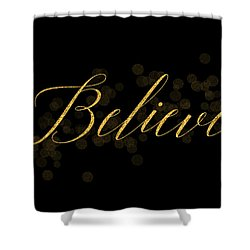 Believe Shower Curtain by Denise leonHardt