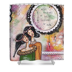 Best Friends By Heart, Sisters By Soul Shower Curtain by Stanka Vukelic