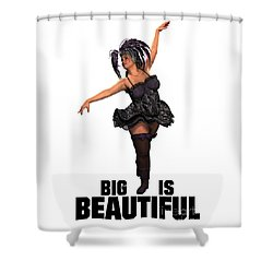 Big Is Beautiful Shower Curtain
