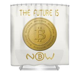 Shower Curtain featuring the digital art Bitcoin Symbol Logo The Future Is Now Quote Typography by Georgeta Blanaru