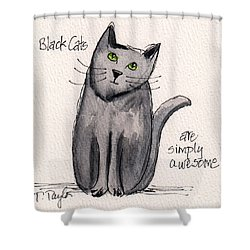 Black Cats Are Simply Awesome Shower Curtain by Terry Taylor