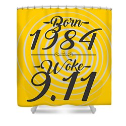Born Into 1984 - Woke 9.11 Shower Curtain