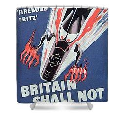 Britain Shall Not Burn Shower Curtain by English School