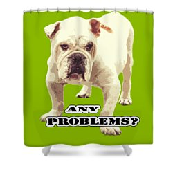 Bulldog Any Problems Shower Curtain