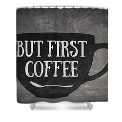 But First Coffee Shower Curtain by Taylan Apukovska
