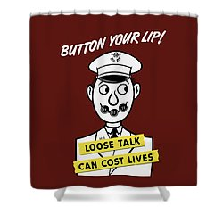 Button Your Lip - Loose Talk Can Cost Lives Shower Curtain by War Is Hell Store