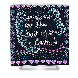 Caregivers Are The Salt Of The Earth Shower Curtain