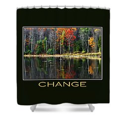Change Inspirational Motivational Poster Art Shower Curtain by Christina Rollo