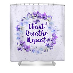 Chant, Breathe, Repeat Shower Curtain by Tammy Wetzel