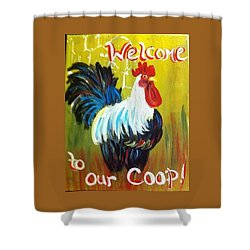 Chicken  Welcome Sign 1 Shower Curtain by Belinda Lawson